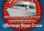 Memorial Day Weekend Sunday Afternoon Booze Cruise!