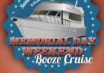 Memorial Day Weekend Sunday Booze Cruise on May 28th!