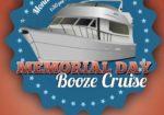 Memorial DAY Booze Cruise!